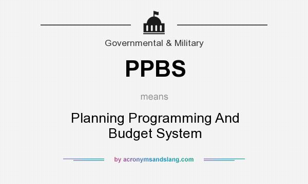 What does PPBS mean? It stands for Planning Programming And Budget System
