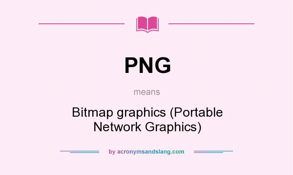 What does PNG mean? It stands for Bitmap graphics (Portable Network Graphics)