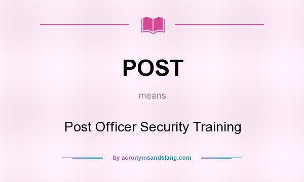 What does POST mean? It stands for Post Officer Security Training