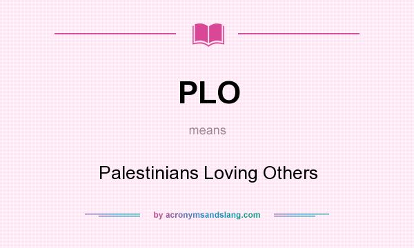 What does PLO mean? It stands for Palestinians Loving Others