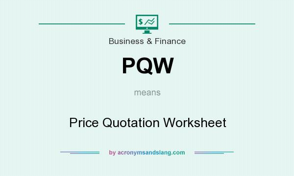 What does PQW mean? It stands for Price Quotation Worksheet