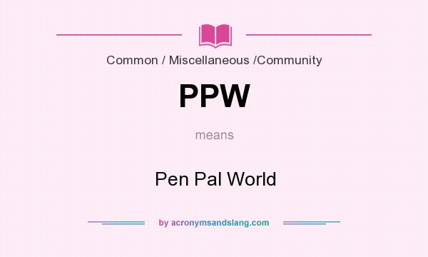 What does PPW mean? It stands for Pen Pal World