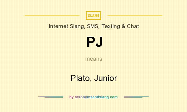 What does PJ mean? It stands for Plato, Junior