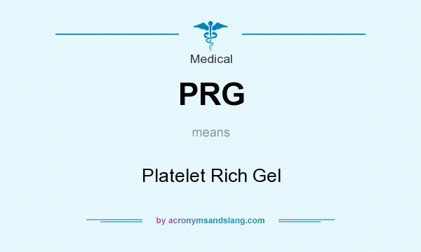 What does PRG mean? It stands for Platelet Rich Gel