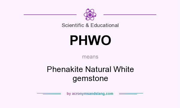 What does PHWO mean? It stands for Phenakite Natural White gemstone