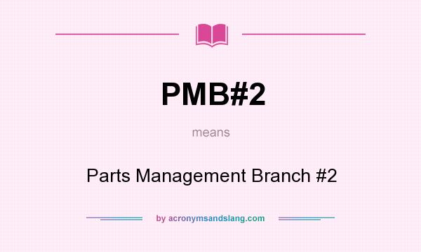 What does PMB#2 mean? It stands for Parts Management Branch #2