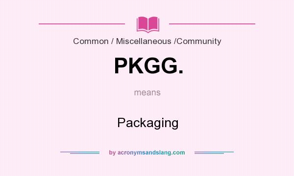 What does PKGG. mean? It stands for Packaging