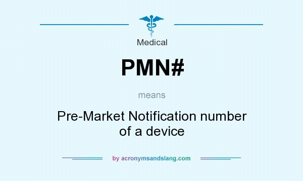 What does PMN# mean? It stands for Pre-Market Notification number of a device