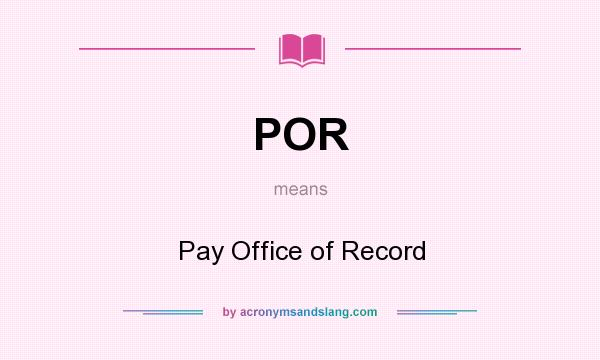 What does POR mean? It stands for Pay Office of Record
