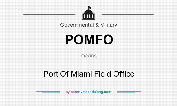 What does POMFO mean? It stands for Port Of Miami Field Office