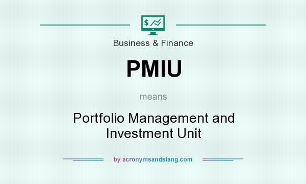 What does PMIU mean? It stands for Portfolio Management and Investment Unit