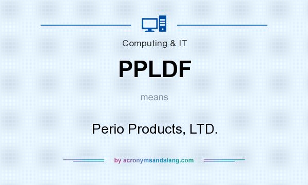 What does PPLDF mean? It stands for Perio Products, LTD.