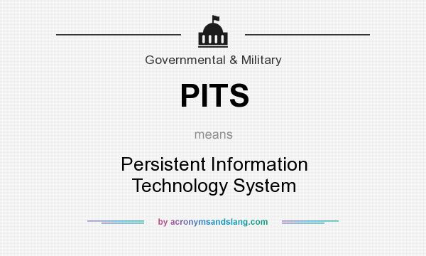 What does PITS mean? It stands for Persistent Information Technology System
