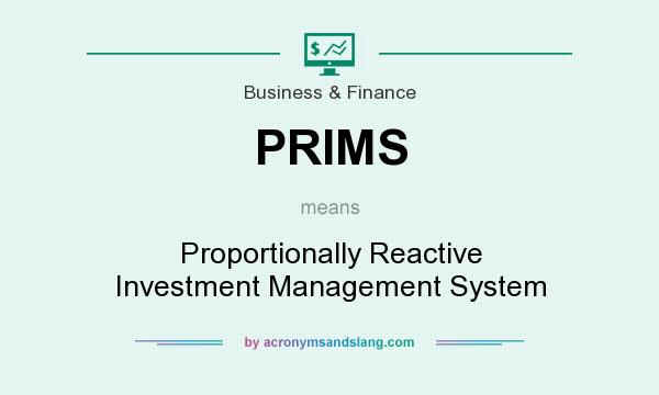 What does PRIMS mean? It stands for Proportionally Reactive Investment Management System
