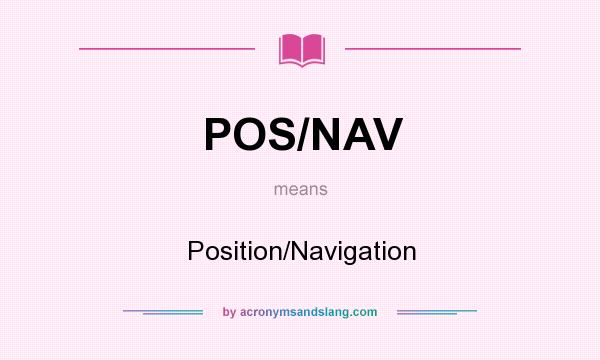 What does POS/NAV mean? It stands for Position/Navigation