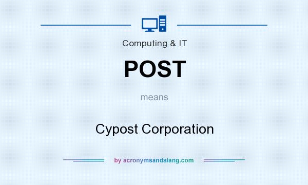 What does POST mean? It stands for Cypost Corporation