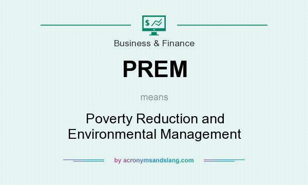What does PREM mean? It stands for Poverty Reduction and Environmental Management