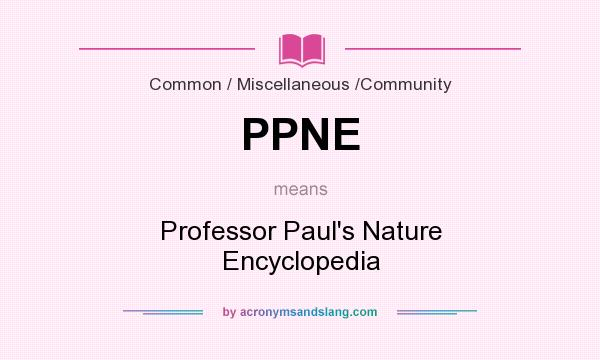 What does PPNE mean? It stands for Professor Paul`s Nature Encyclopedia