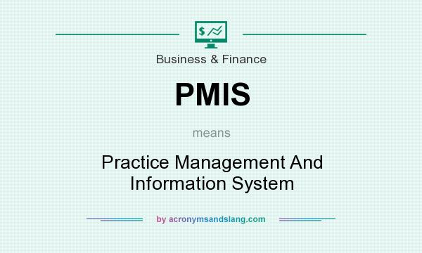 What does PMIS mean? It stands for Practice Management And Information System