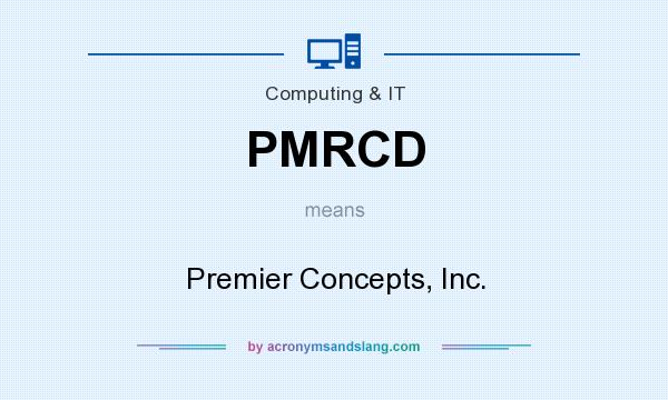 What does PMRCD mean? It stands for Premier Concepts, Inc.