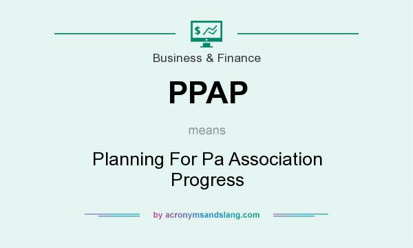 What does PPAP mean? It stands for Planning For Pa Association Progress