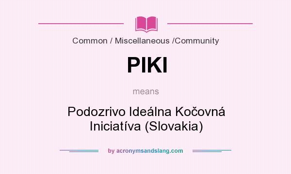 What does PIKI mean? It stands for Podozrivo Ideálna Kočovná Iniciatíva (Slovakia)