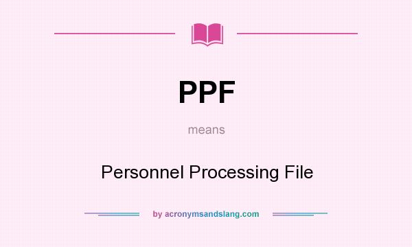 What does PPF mean? It stands for Personnel Processing File