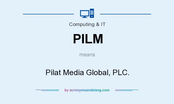 What does PILM mean? It stands for Pilat Media Global, PLC.