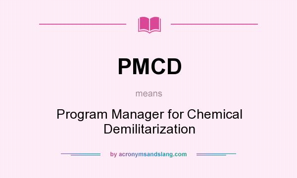 What does PMCD mean? It stands for Program Manager for Chemical Demilitarization