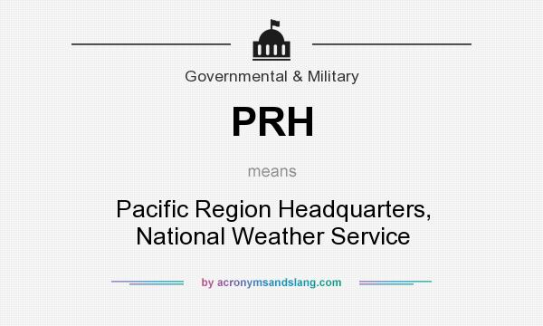 What does PRH mean? It stands for Pacific Region Headquarters, National Weather Service