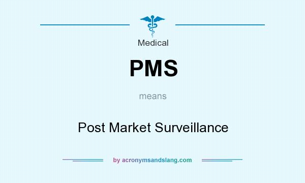 What does PMS mean? It stands for Post Market Surveillance