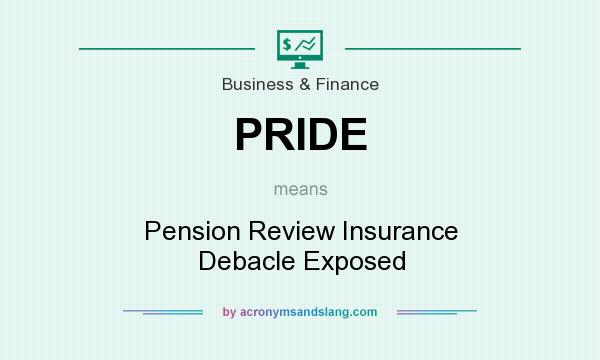 What does PRIDE mean? It stands for Pension Review Insurance Debacle Exposed