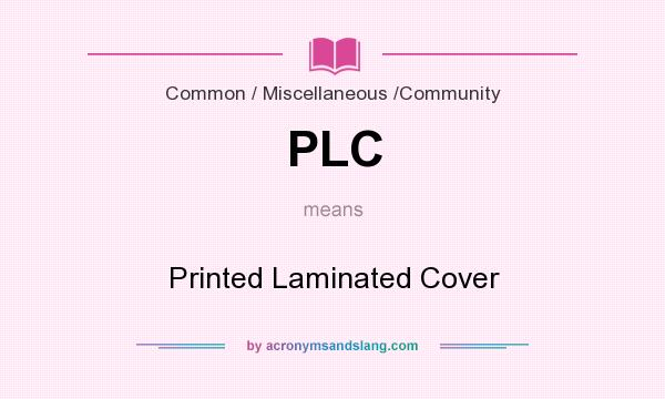 What does PLC mean? It stands for Printed Laminated Cover