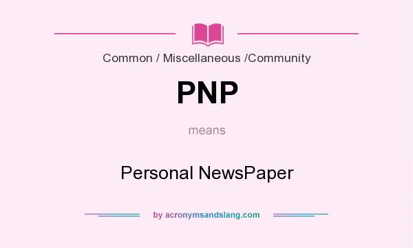 What does PNP mean? It stands for Personal NewsPaper
