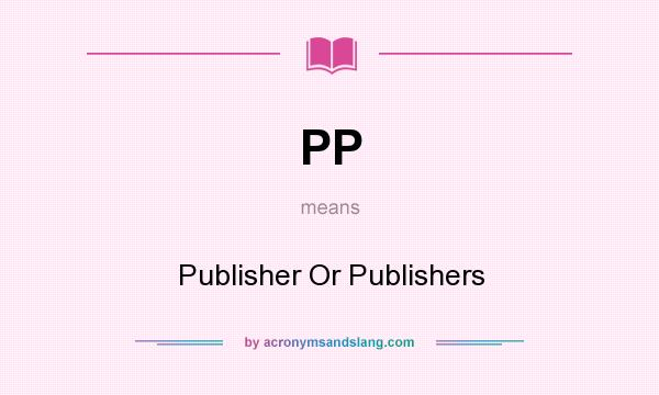 What does PP mean? It stands for Publisher Or Publishers