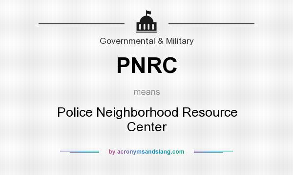 What does PNRC mean? It stands for Police Neighborhood Resource Center