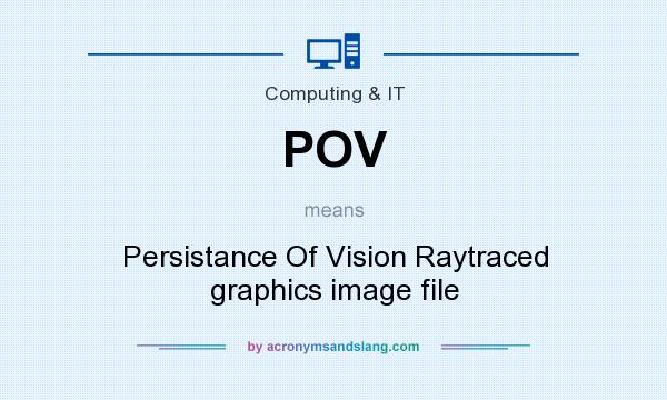 What does POV mean? It stands for Persistance Of Vision Raytraced graphics image file
