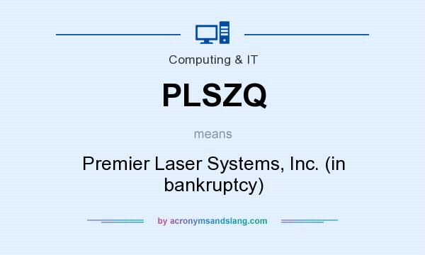What does PLSZQ mean? It stands for Premier Laser Systems, Inc. (in bankruptcy)