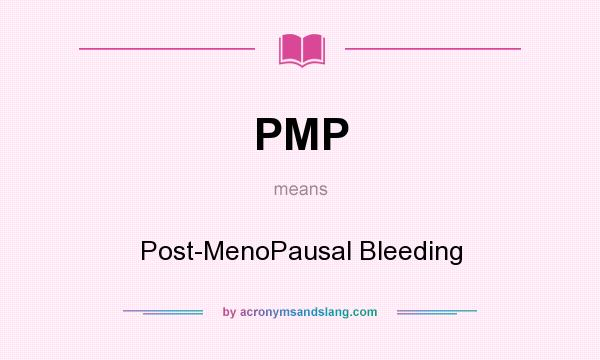 What does PMP mean? It stands for Post-MenoPausal Bleeding