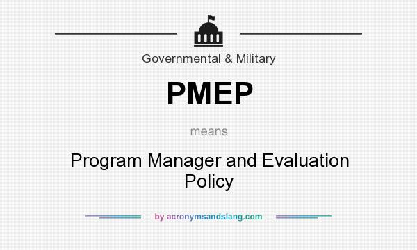 What does PMEP mean? It stands for Program Manager and Evaluation Policy