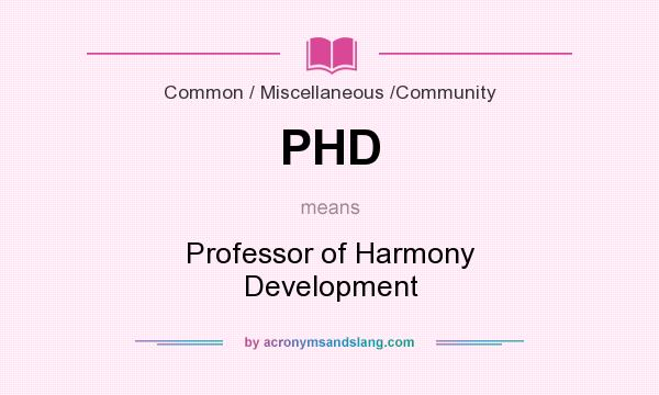 What does PHD mean? It stands for Professor of Harmony Development