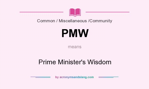 What does PMW mean? It stands for Prime Minister`s Wisdom