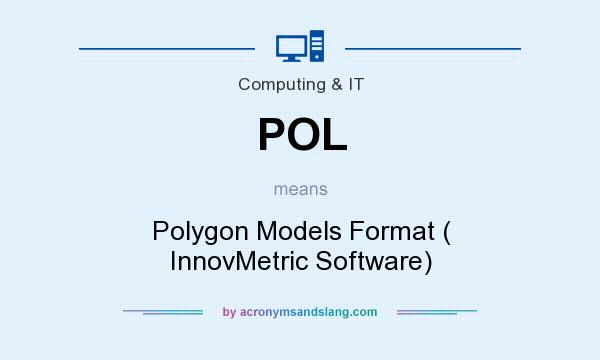 What does POL mean? It stands for Polygon Models Format ( InnovMetric Software)