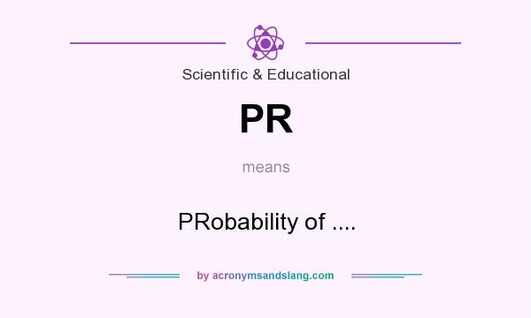 What does PR mean? It stands for PRobability of ....
