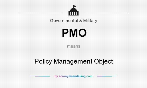 What does PMO mean? It stands for Policy Management Object