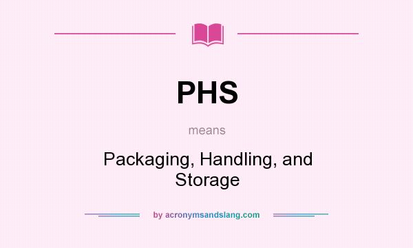 What does PHS mean? It stands for Packaging, Handling, and Storage