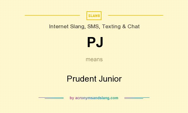 What does PJ mean? It stands for Prudent Junior