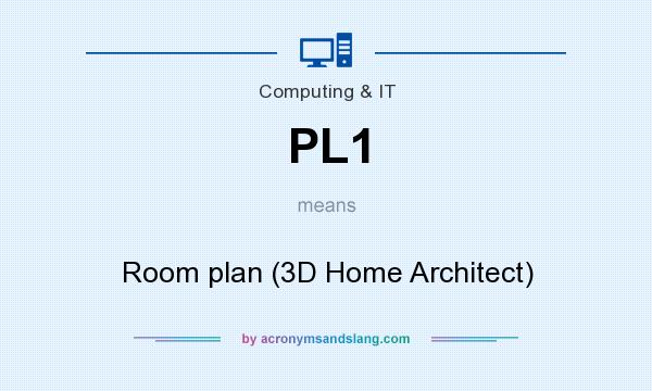 What does PL1 mean? It stands for Room plan (3D Home Architect)