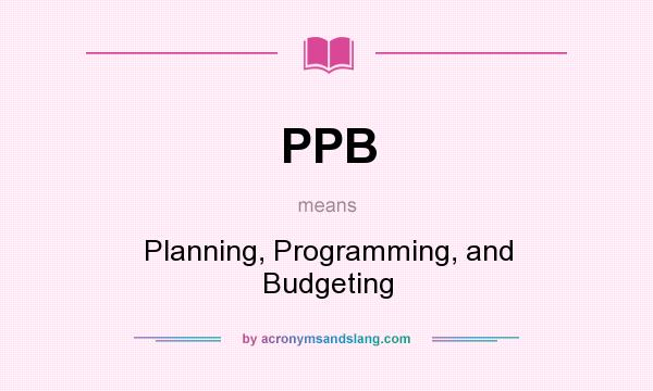 What does PPB mean? It stands for Planning, Programming, and Budgeting
