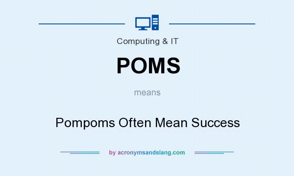 What does POMS mean? It stands for Pompoms Often Mean Success